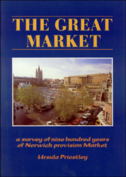 The Great Market: A survey of Nine Hundred Years of Norwich Provision Market