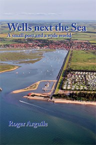 Wells next the Sea - A small port and a wide world (Hdbk)