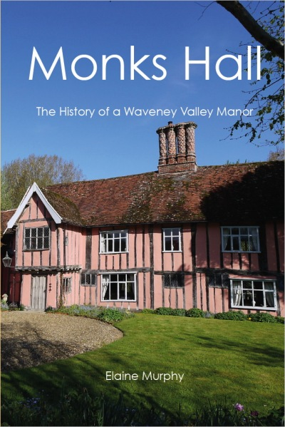 Monks Hall: The History of a Waveney Valley Manor